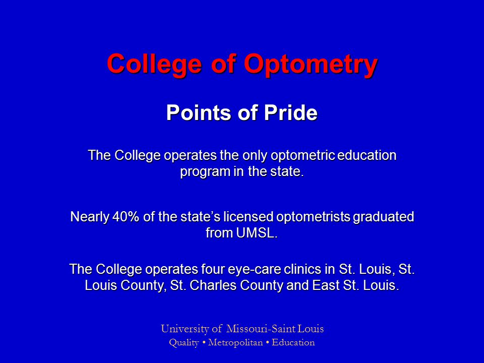 University of Missouri-Saint Louis Quality Metropolitan Education College of Optometry Points of Pride The College operates the only optometric education program in the state.