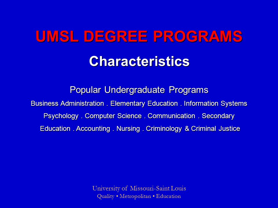 University of Missouri-Saint Louis Quality Metropolitan Education UMSL DEGREE PROGRAMS Characteristics Popular Undergraduate Programs Business Administration.