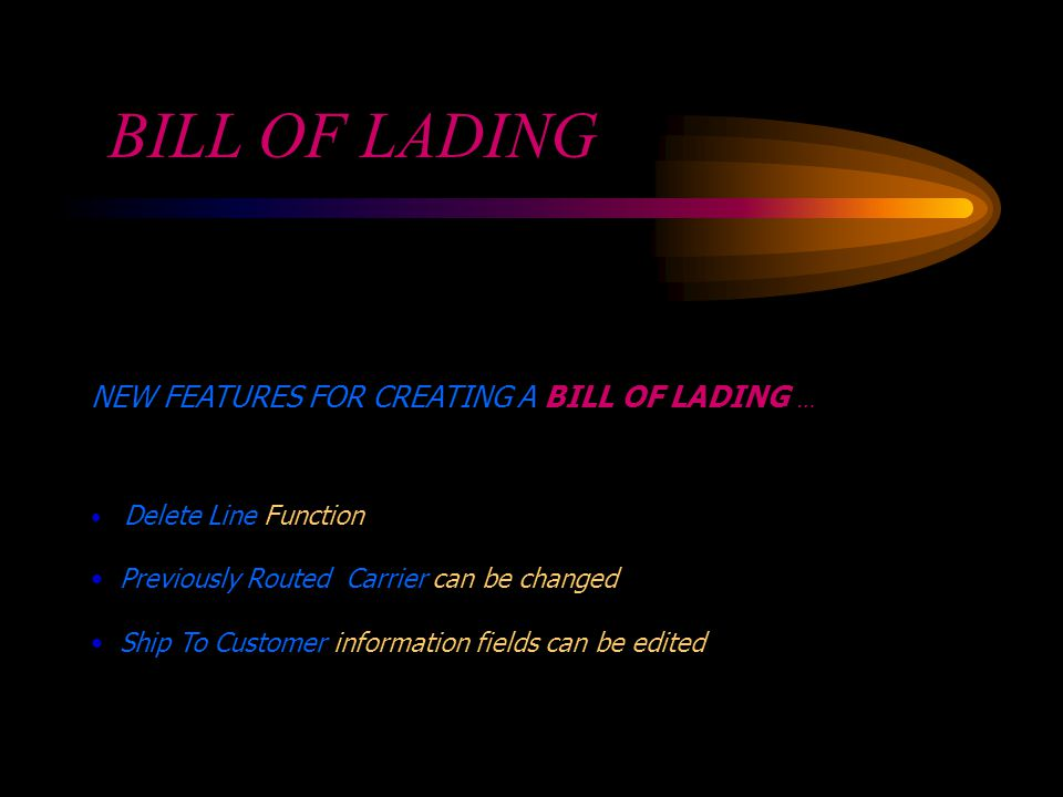 NEW FEATURES FOR CREATING A BILL OF LADING … Delete Line Function Previously Routed Carrier can be changed Ship To Customer information fields can be edited BILL OF LADING