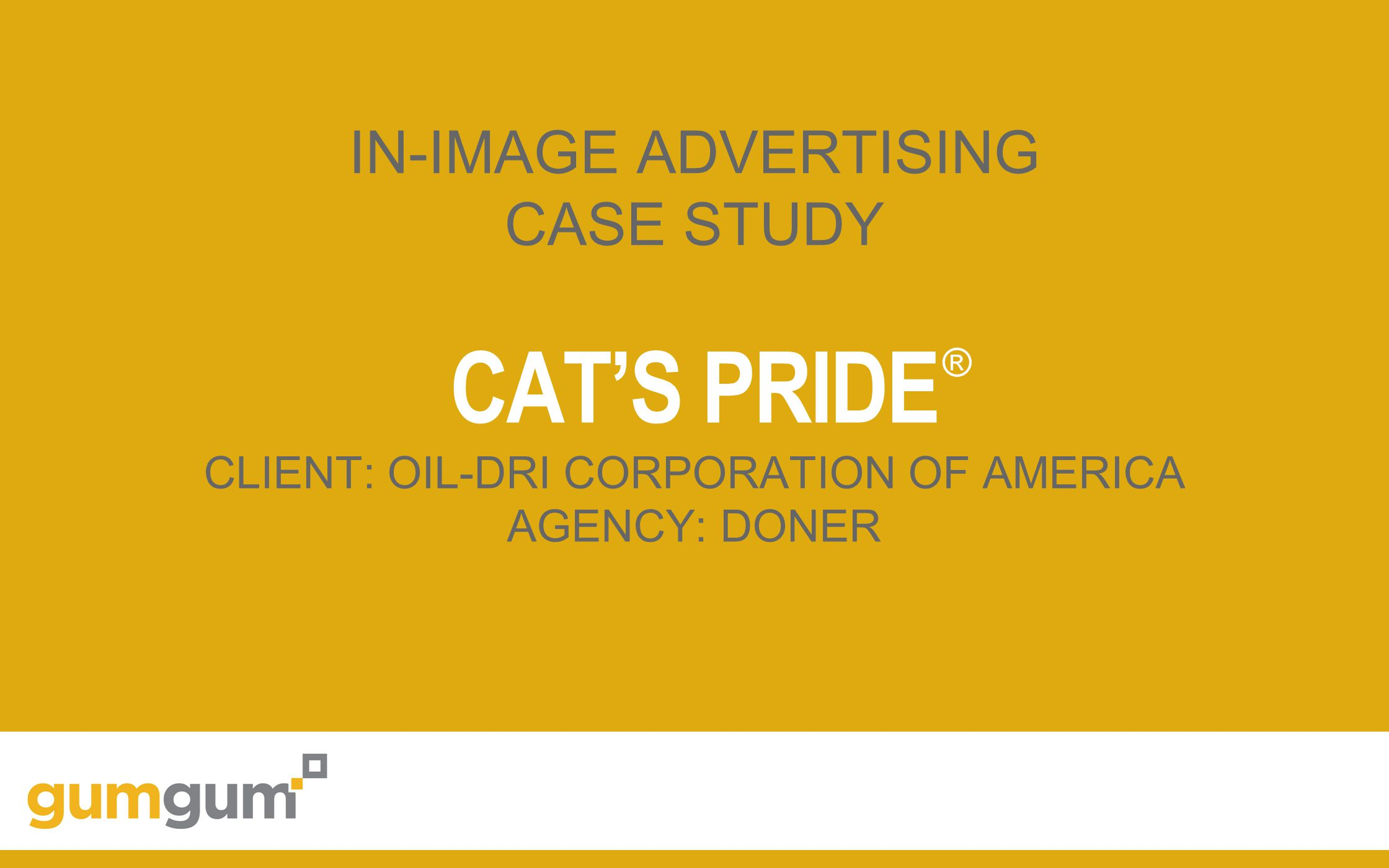IN-IMAGE ADVERTISING CASE STUDY CAT'S PRIDE CLIENT: OIL-DRI CORPORATION OF AMERICA AGENCY: DONER ®