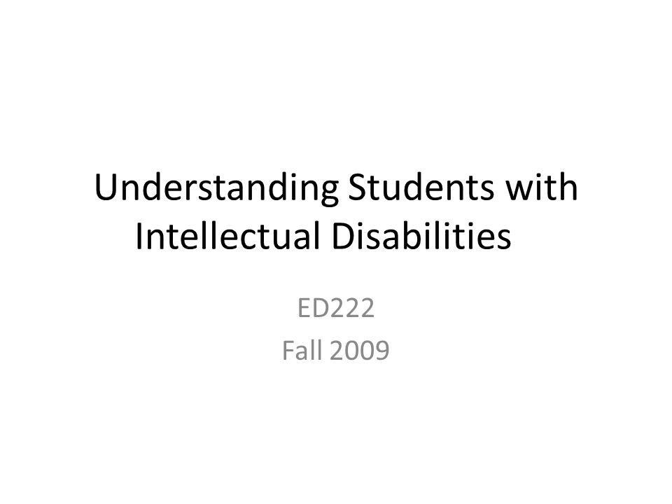 Understanding Students with Intellectual Disabilities ED222 Fall 2009