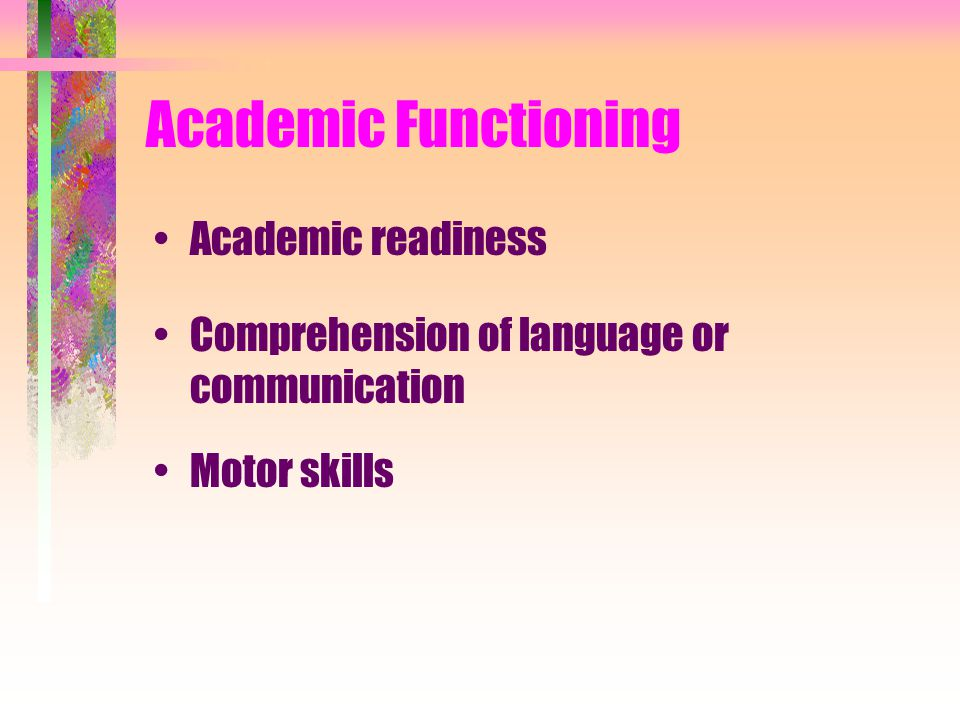 Academic Functioning Academic readiness Comprehension of language or communication Motor skills