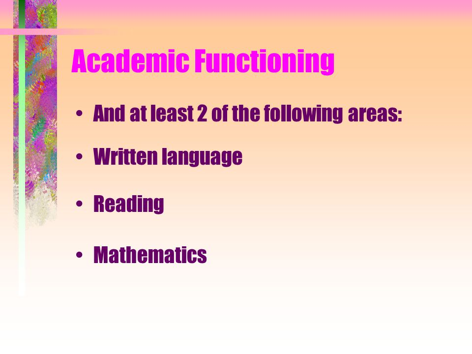 Academic Functioning And at least 2 of the following areas: Written language Reading Mathematics