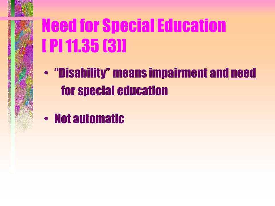 Need for Special Education [ PI (3)] Disability means impairment and need for special education Not automatic