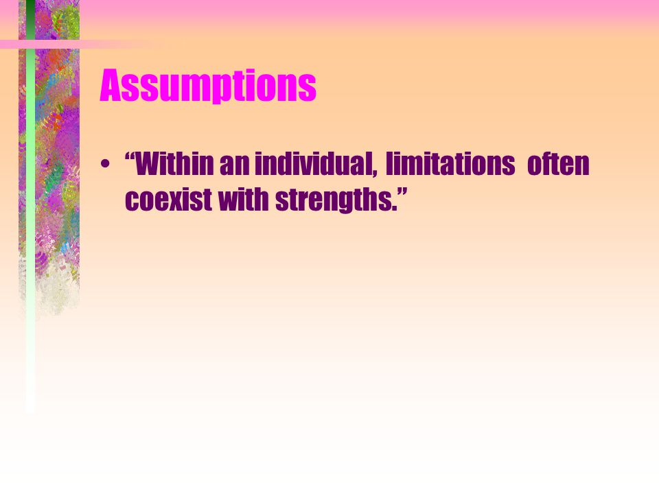 Assumptions Within an individual, limitations often coexist with strengths.