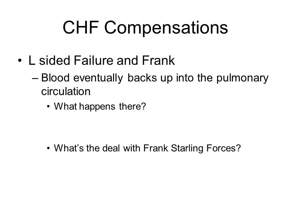CHF Compensations L sided Failure and Frank –Blood eventually backs up into the pulmonary circulation What happens there.