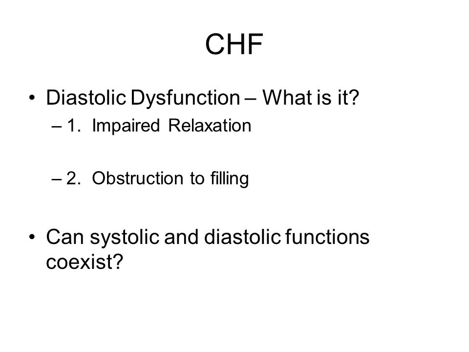 CHF Diastolic Dysfunction – What is it. –1. Impaired Relaxation –2.