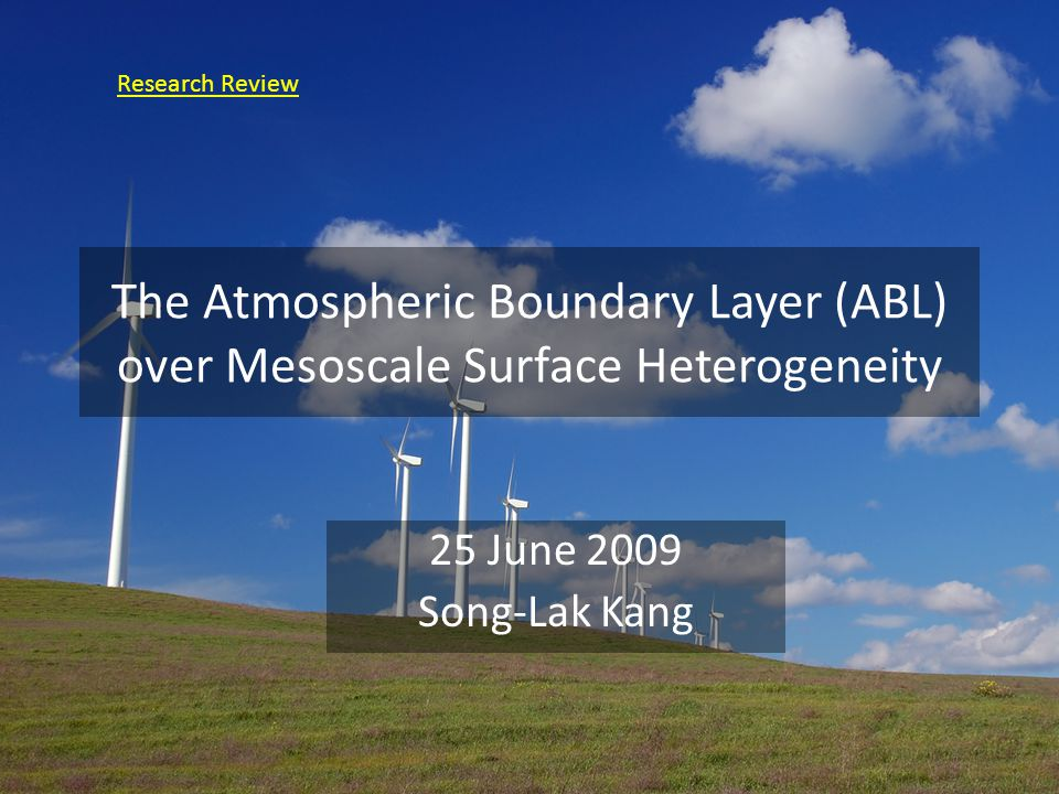 The Atmospheric Boundary Layer (ABL) over Mesoscale Surface Heterogeneity 25 June 2009 Song-Lak Kang Research Review
