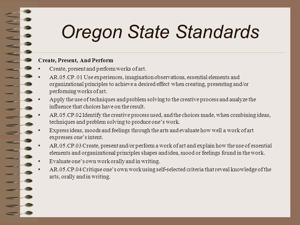Oregon State Standards Create, Present, And Perform Create, present and perform works of art.