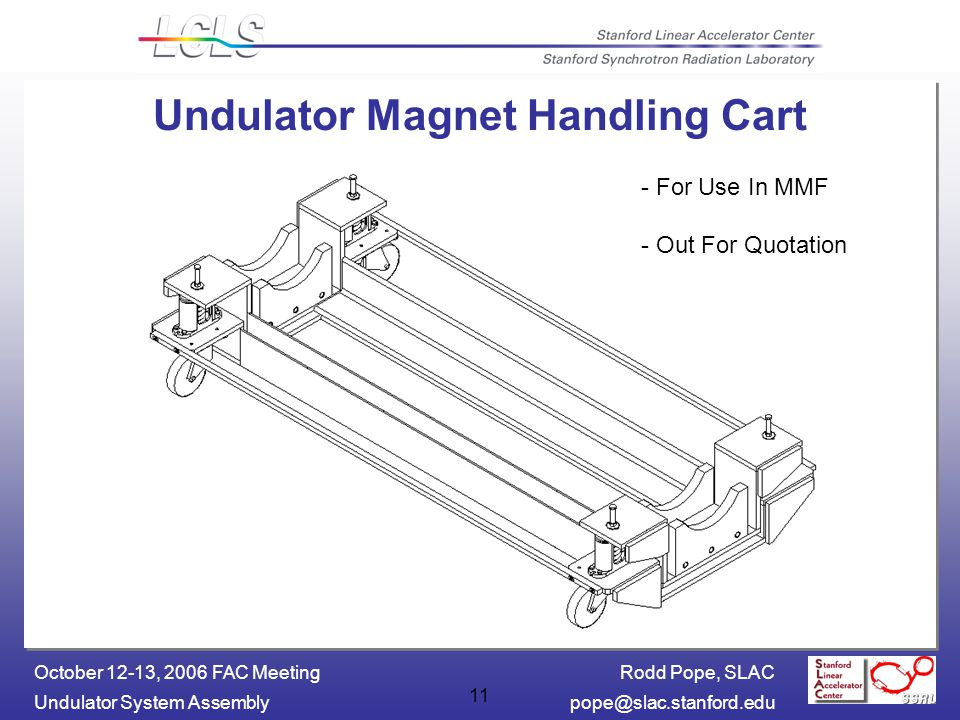 Rodd Pope, SLAC Undulator System October 12-13, 2006 FAC Meeting 11 Undulator Magnet Handling Cart - For Use In MMF - Out For Quotation