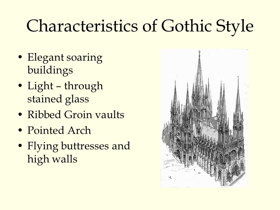 4 Characteristics Of Gothic Style Elegant Soaring Buildings Light Through Stained Glass Ribbed Groin Vaults Pointed Arch Flying Buttresses And High Walls