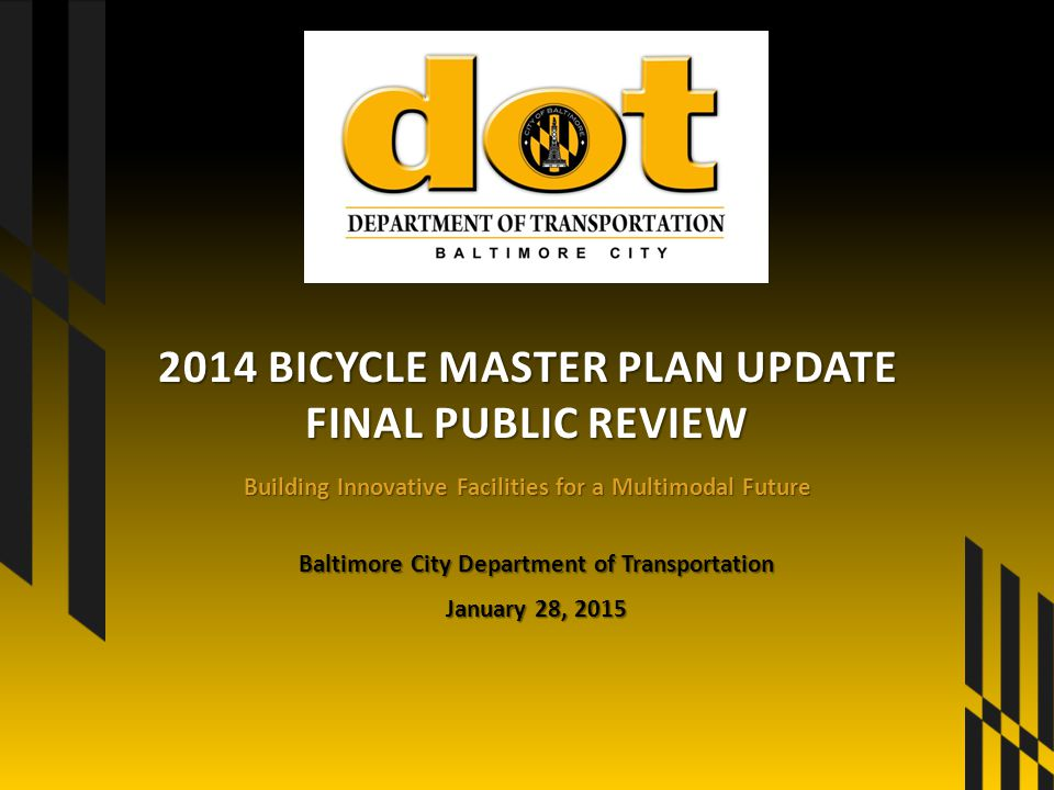 Building Innovative Facilities for a Multimodal Future 2014 BICYCLE MASTER PLAN UPDATE FINAL PUBLIC REVIEW Baltimore City Department of Transportation January 28, 2015