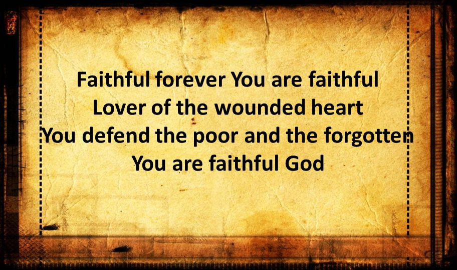 Faithful forever You are faithful Lover of the wounded heart You defend the poor and the forgotten You are faithful God