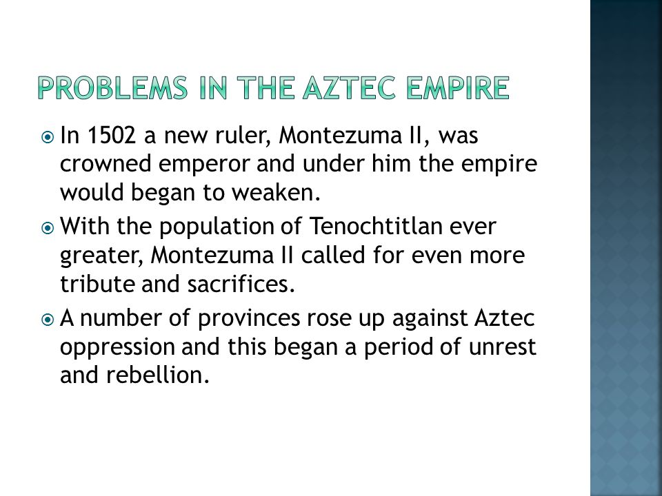  In 1502 a new ruler, Montezuma II, was crowned emperor and under him the empire would began to weaken.