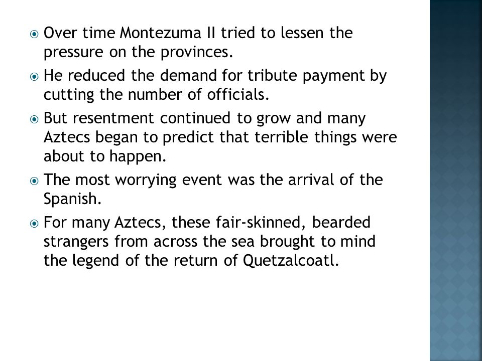  Over time Montezuma II tried to lessen the pressure on the provinces.