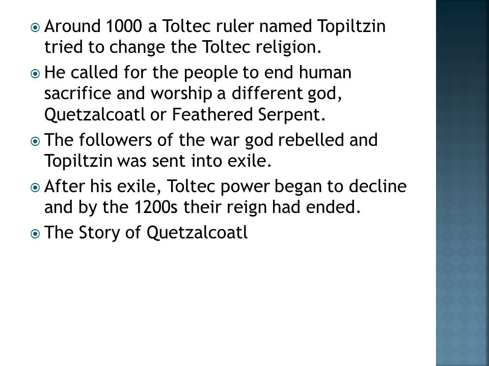  Around 1000 a Toltec ruler named Topiltzin tried to change the Toltec religion.