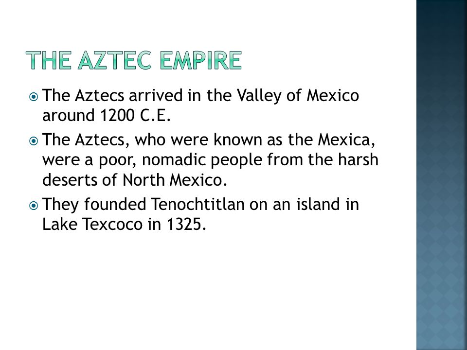  The Aztecs arrived in the Valley of Mexico around 1200 C.E.