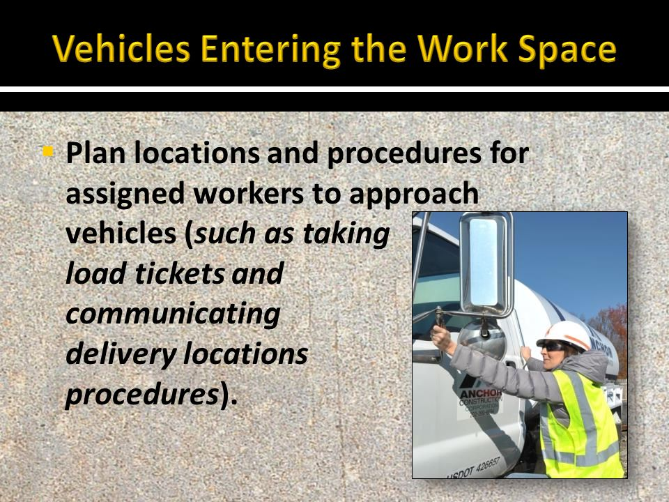 Plan locations and procedures for assigned workers to approach vehicles (such as taking load tickets and communicating delivery locations and procedures).