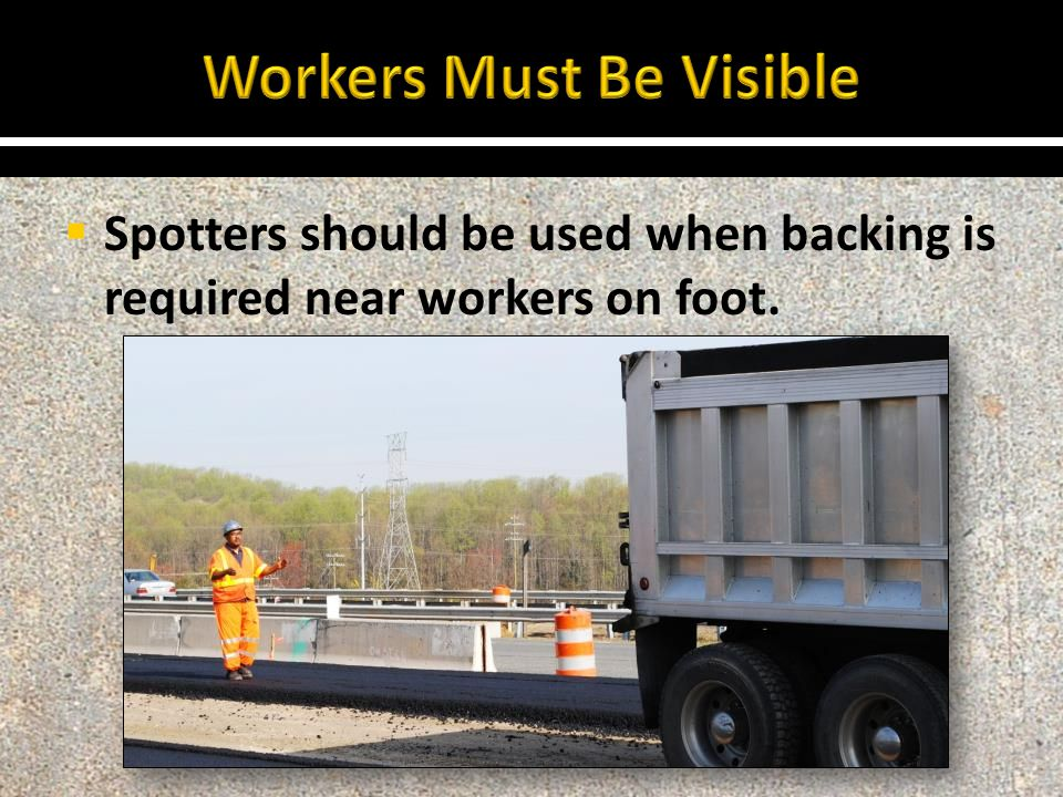  Spotters should be used when backing is required near workers on foot.