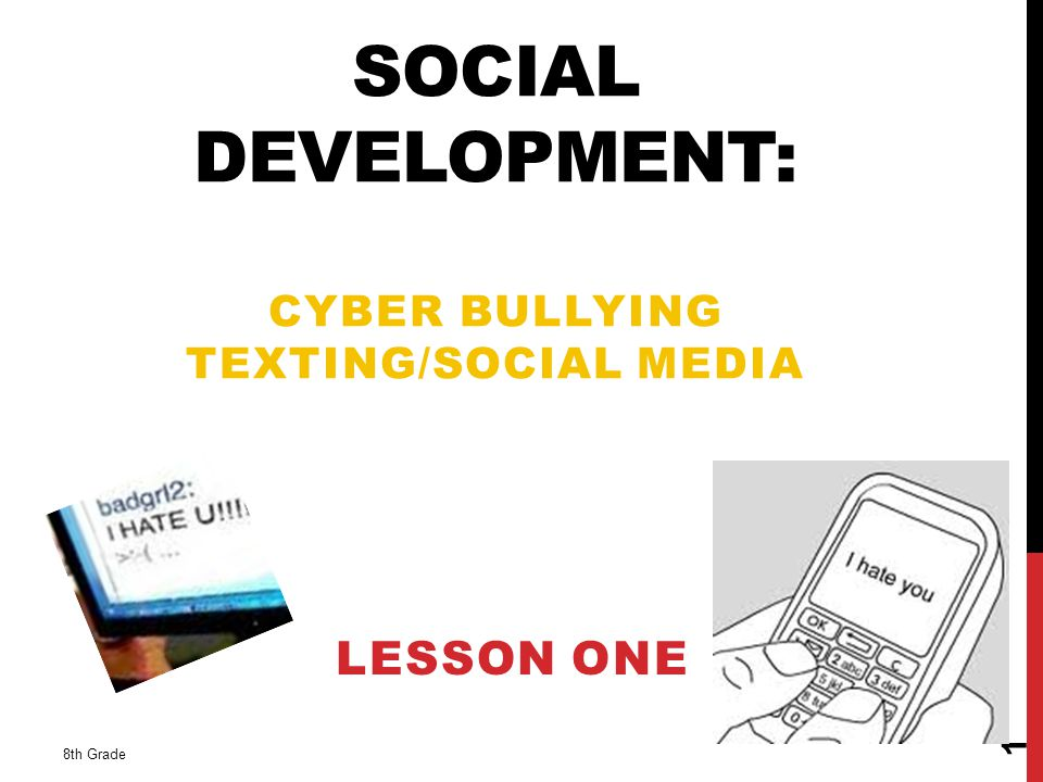 SOCIAL DEVELOPMENT: CYBER BULLYING TEXTING/SOCIAL MEDIA LESSON ONE 8th Grade 1
