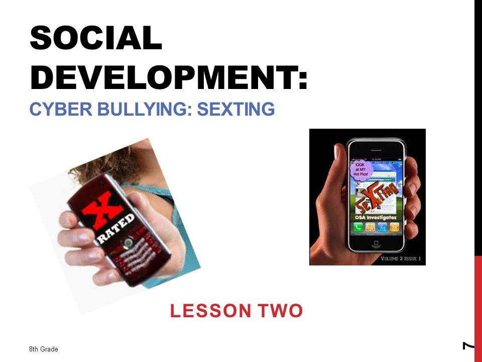 SOCIAL DEVELOPMENT: CYBER BULLYING: SEXTING LESSON TWO 8th Grade 7