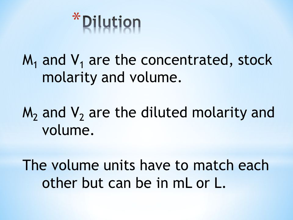 M 1 and V 1 are the concentrated, stock molarity and volume.