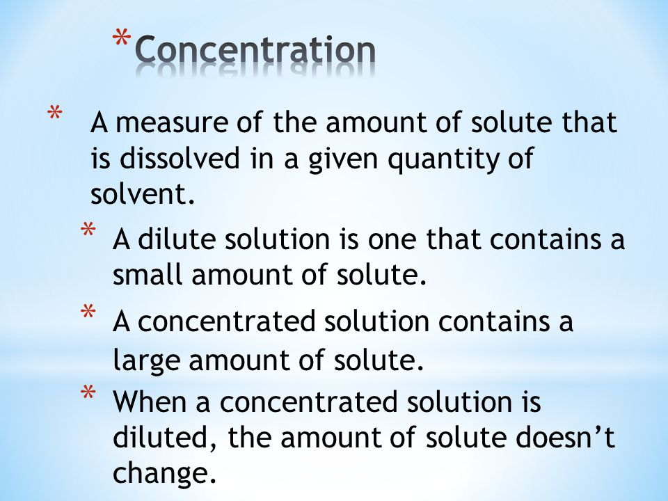 * A measure of the amount of solute that is dissolved in a given quantity of solvent.