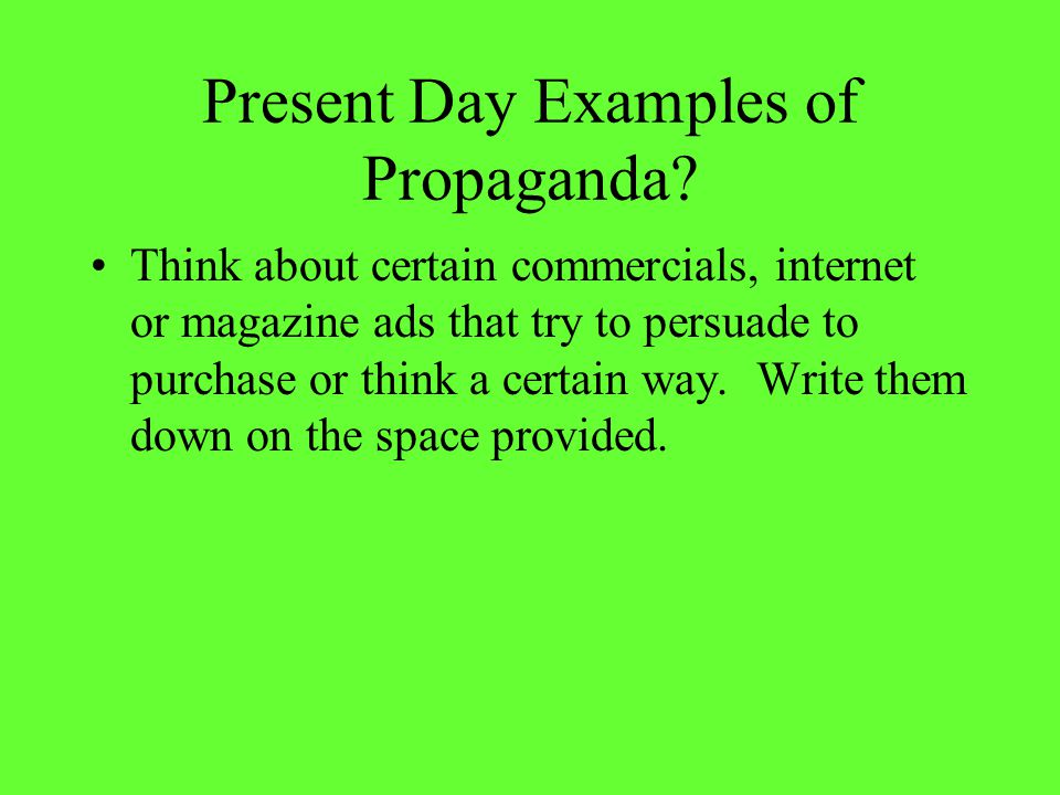 Forms of Propaganda Bandwagon – To convince the audience to do or believe something because everyone else is doing it.