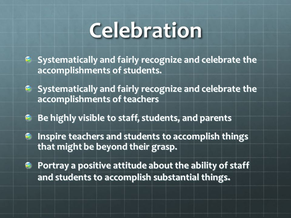 Celebration Systematically and fairly recognize and celebrate the accomplishments of students.