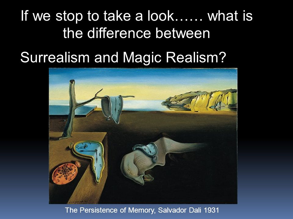 If we stop to take a look…… what is the difference between Surrealism and Magic Realism.