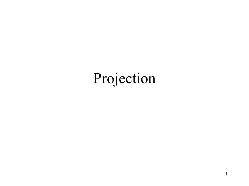 1 Projection