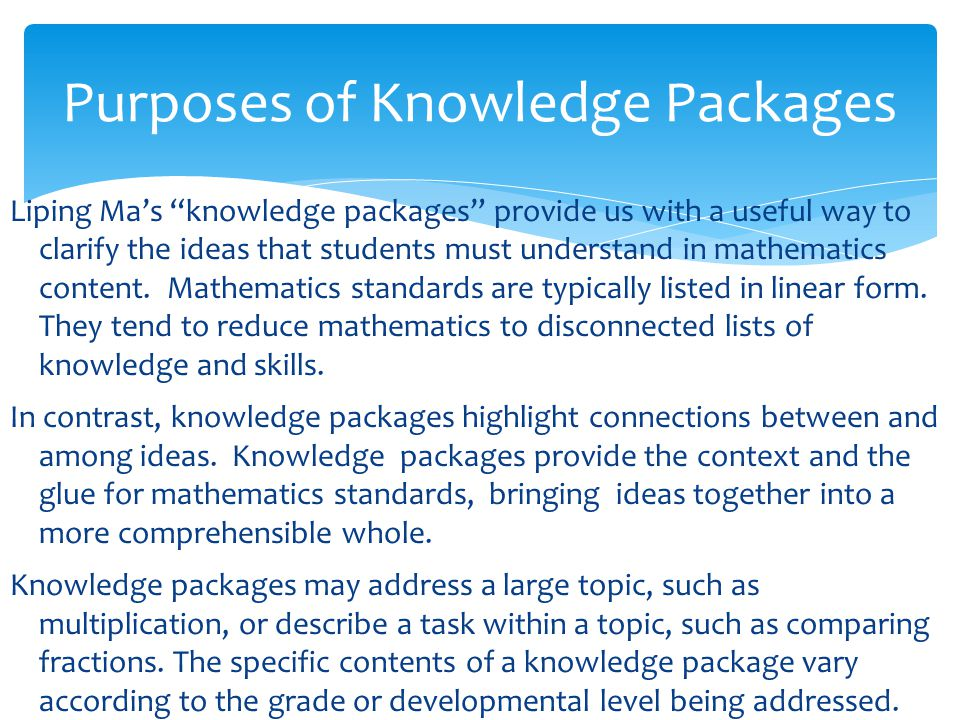 Liping Ma's knowledge packages provide us with a useful way to clarify the ideas that students must understand in mathematics content.