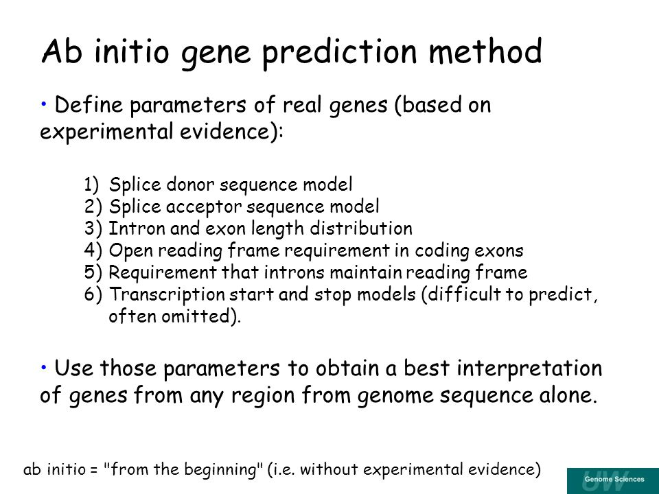 Ab initio gene prediction method Define parameters of real genes (based on experimental evidence): Use those parameters to obtain a best interpretation of genes from any region from genome sequence alone.