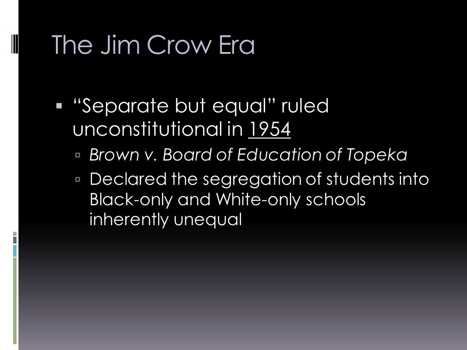  Separate but equal ruled unconstitutional in 1954  Brown v.