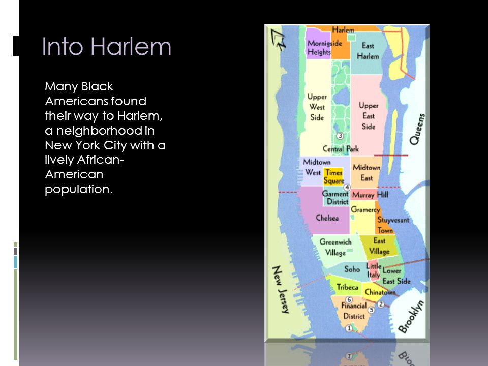 Into Harlem Many Black Americans found their way to Harlem, a neighborhood in New York City with a lively African- American population.