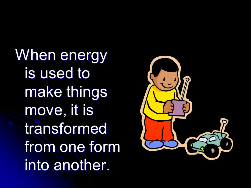 Energy comes in many forms:  Thermal  Radiant  Sound  Chemical  Electrical  Mechanical