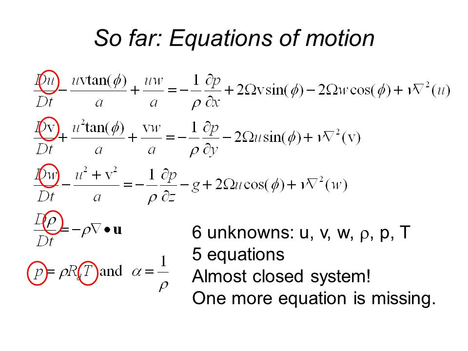 So far: Equations of motion 6 unknowns: u, v, w, , p, T 5 equations Almost closed system.
