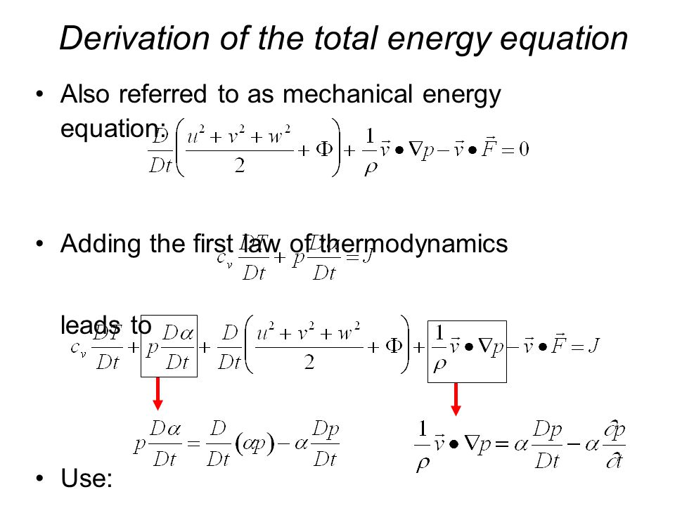 Derivation of the total energy equation Also referred to as mechanical energy equation: Adding the first law of thermodynamics leads to Use: