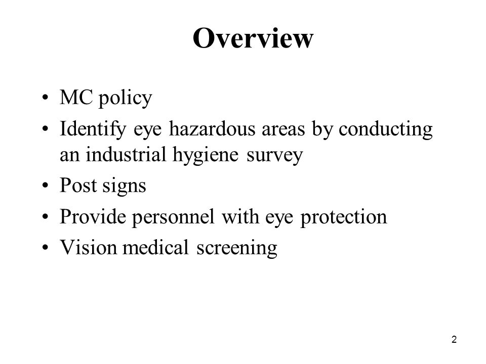 2 Overview MC policy Identify eye hazardous areas by conducting an industrial hygiene survey Post signs Provide personnel with eye protection Vision medical screening