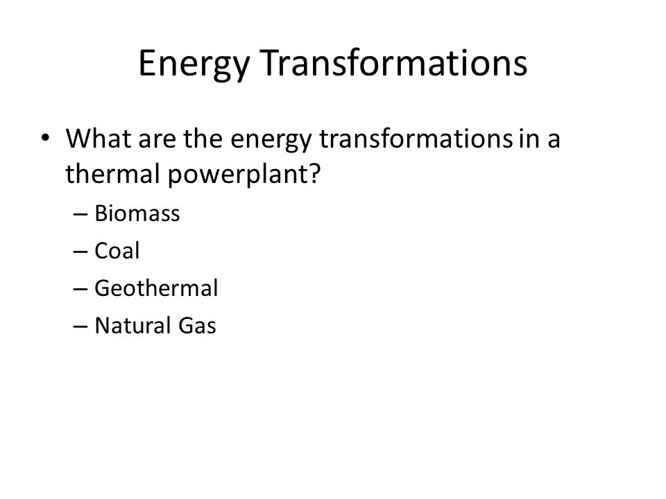 Energy Transformations What are the energy transformations in a thermal powerplant.