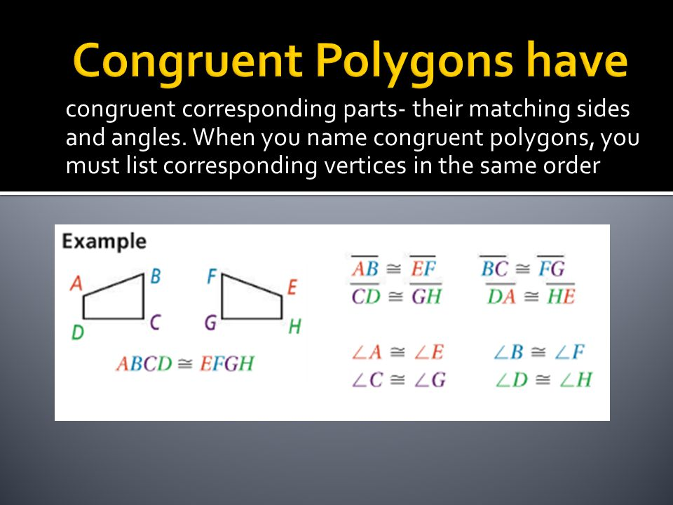 congruent corresponding parts- their matching sides and angles.