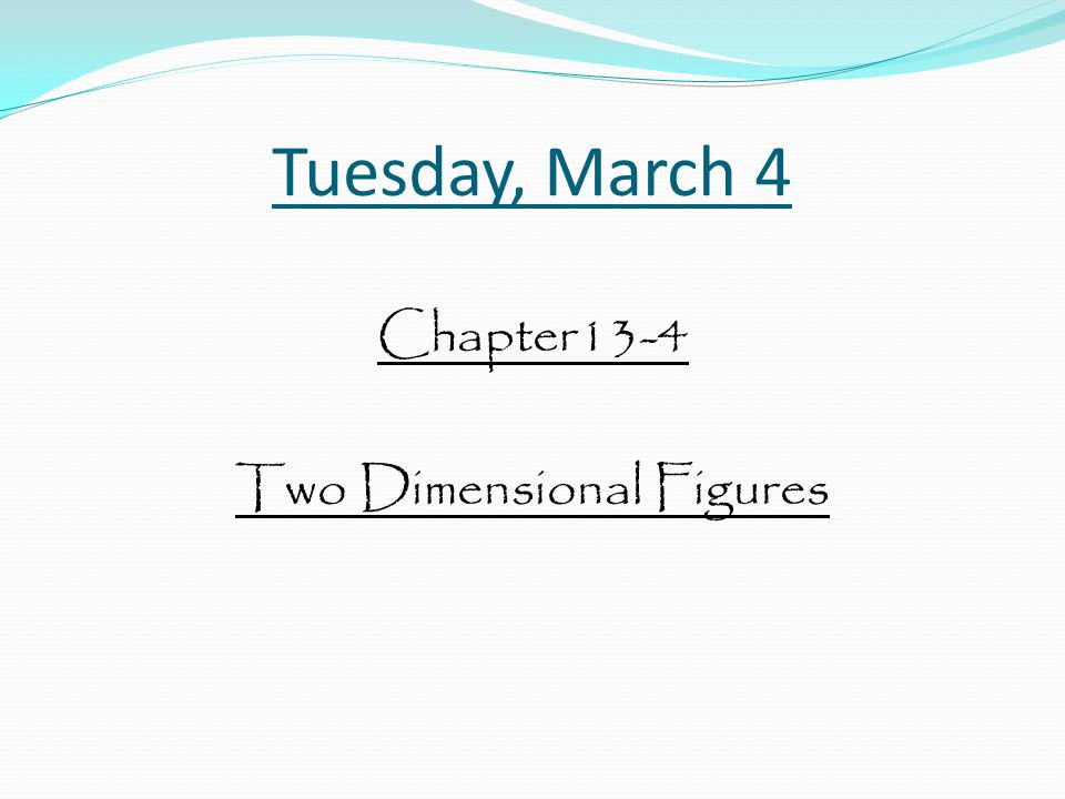 Tuesday, March 4 Chapter13-4 Two Dimensional Figures