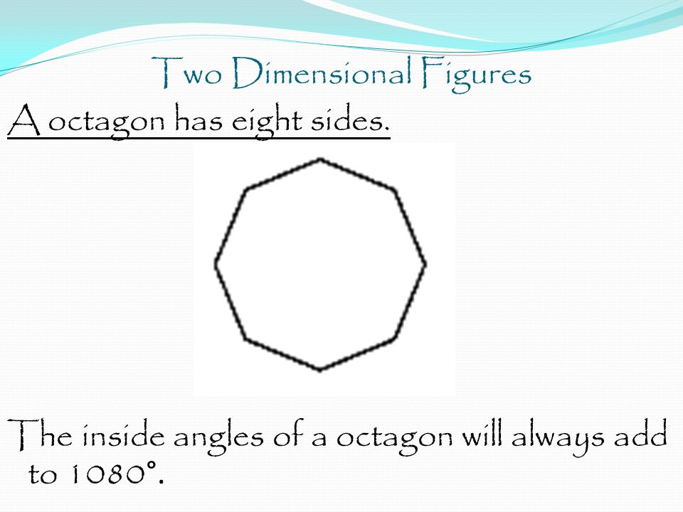 Two Dimensional Figures A octagon has eight sides.