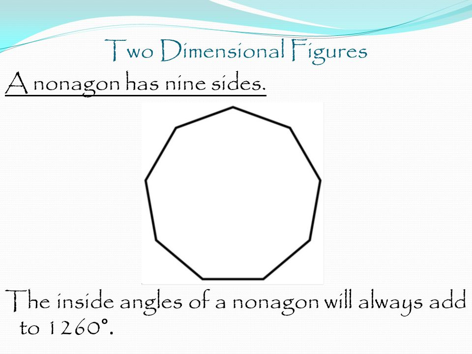 Two Dimensional Figures A nonagon has nine sides.