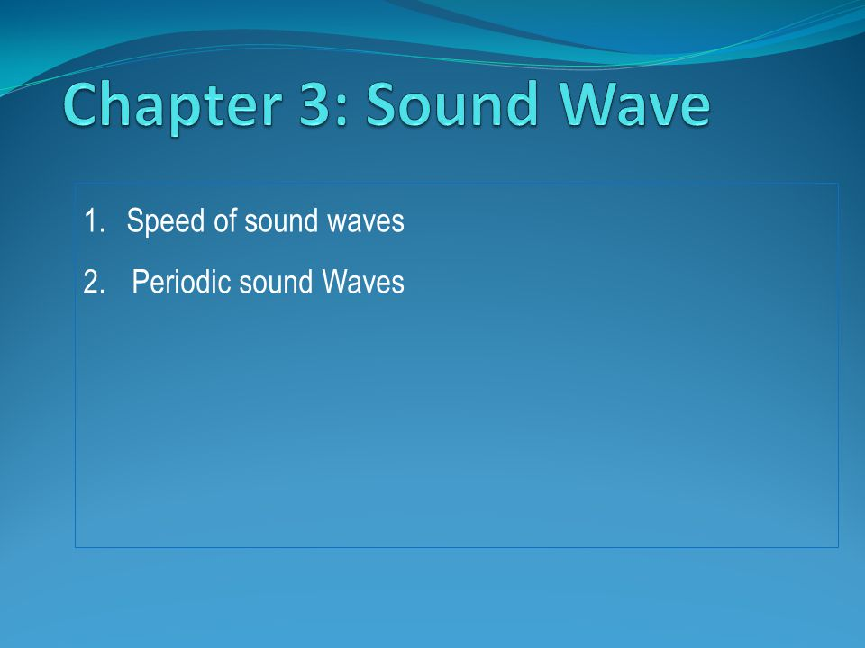 1.Speed of sound waves 2.Periodic sound Waves