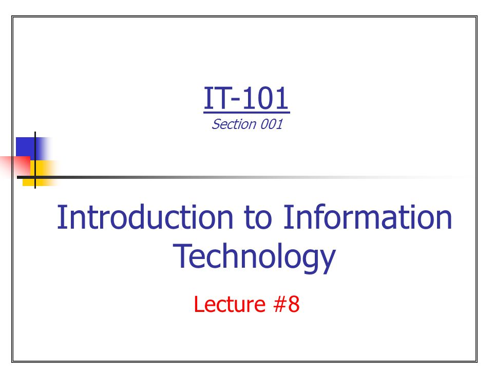 IT-101 Section 001 Lecture #8 Introduction to Information Technology