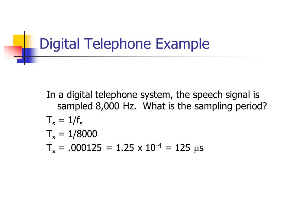 Digital Telephone Example In a digital telephone system, the speech signal is sampled 8,000 Hz.