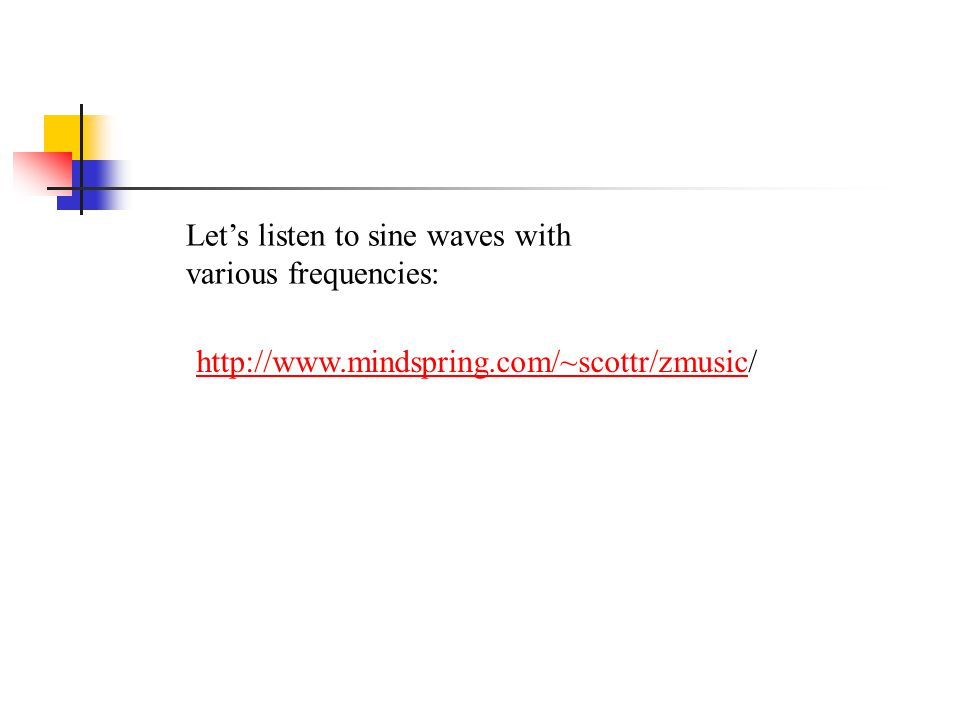 Let's listen to sine waves with various frequencies: