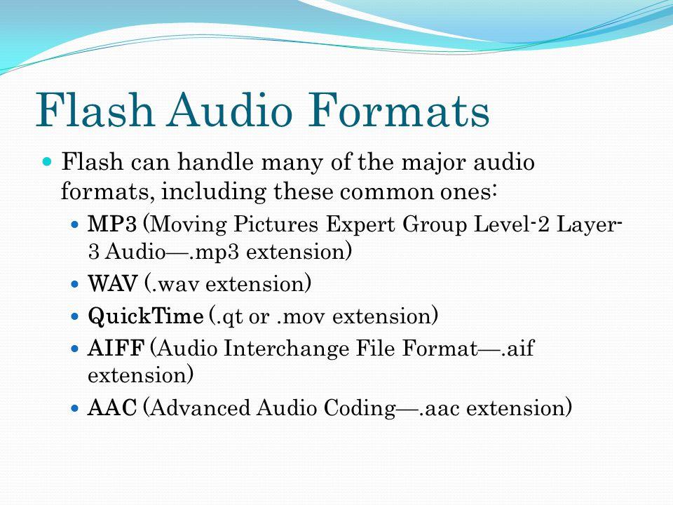 Dawn Pedersen  Flash Audio Formats Flash can handle many of