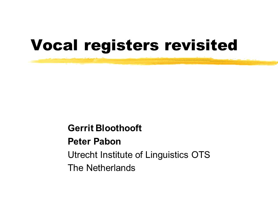 Vocal registers revisited Gerrit Bloothooft Peter Pabon Utrecht Institute of Linguistics OTS The Netherlands